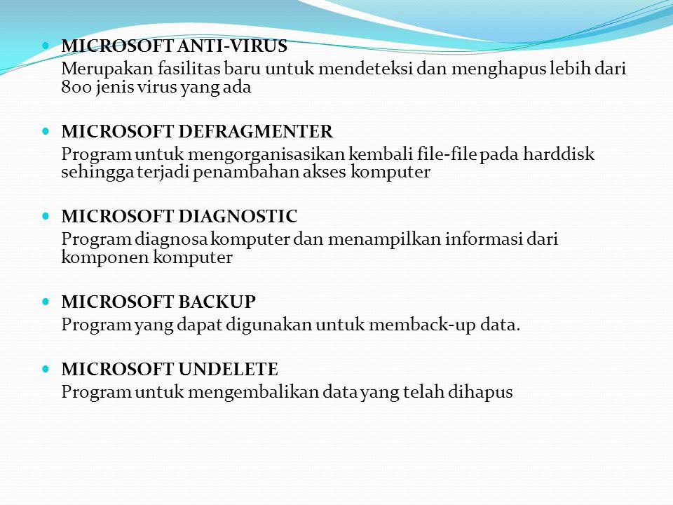 MICROSOFT ANTI-VIRUS Merupakan fasilitas baru untuk mendeteksi dan menghapus lebih dari 800 jenis virus yang ada MICROSOFT DEFRAGMENTER Program untuk mengorganisasikan kembali file-file pada harddisk sehingga terjadi penambahan akses komputer MICROSOFT DIAGNOSTIC Program diagnosa komputer dan menampilkan informasi dari komponen komputer MICROSOFT BACKUP Program yang dapat digunakan untuk memback-up data.