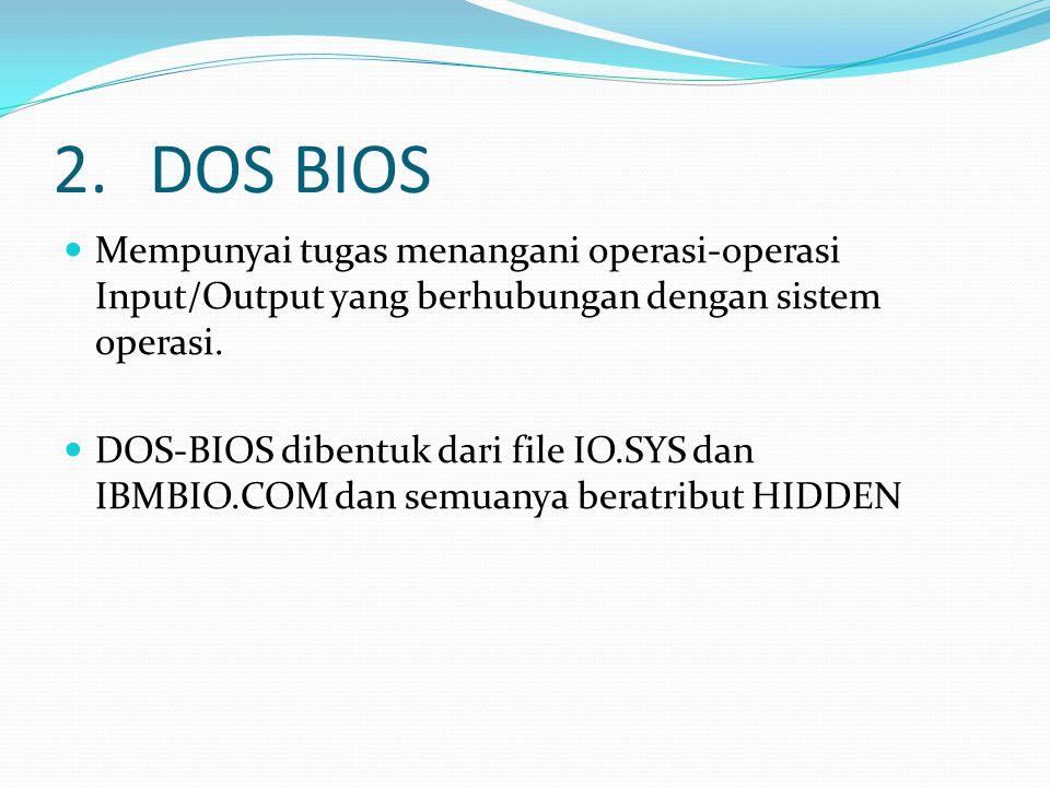 2.DOS BIOS Mempunyai tugas menangani operasi-operasi Input/Output yang berhubungan dengan sistem operasi.