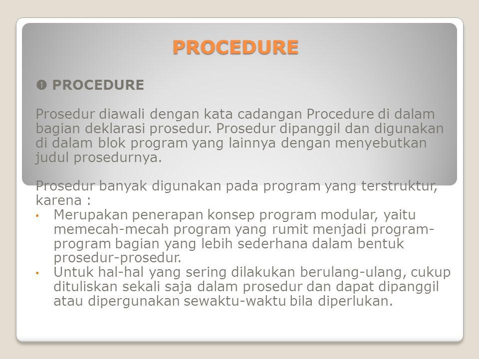 Sebagaimana halnya sebuah program, suatu procedure juga memiliki header dan block.