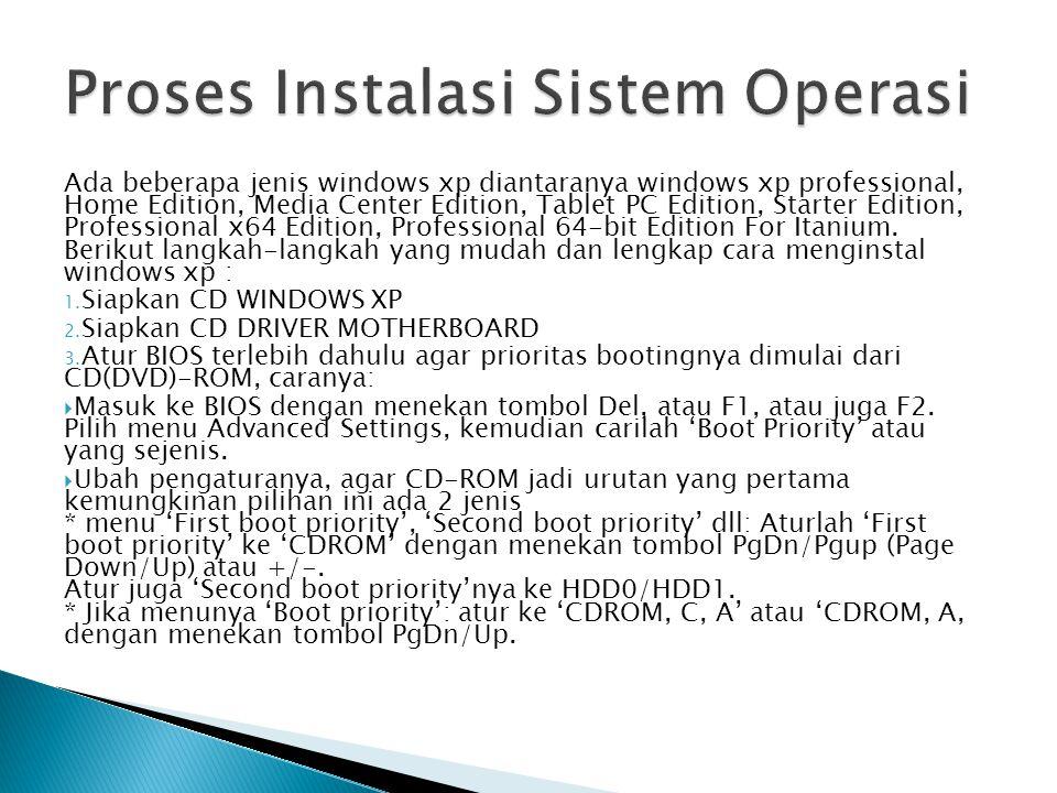 Ada beberapa jenis windows xp diantaranya windows xp professional, Home Edition, Media Center Edition, Tablet PC Edition, Starter Edition, Professiona