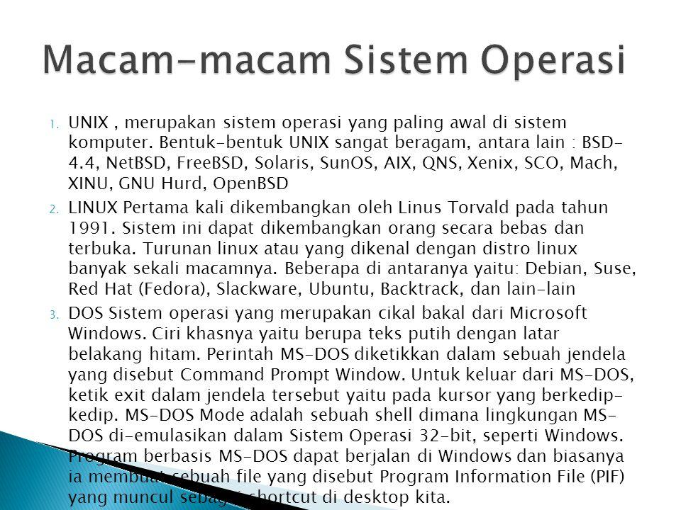 1. UNIX, merupakan sistem operasi yang paling awal di sistem komputer. Bentuk-bentuk UNIX sangat beragam, antara lain : BSD- 4.4, NetBSD, FreeBSD, Sol