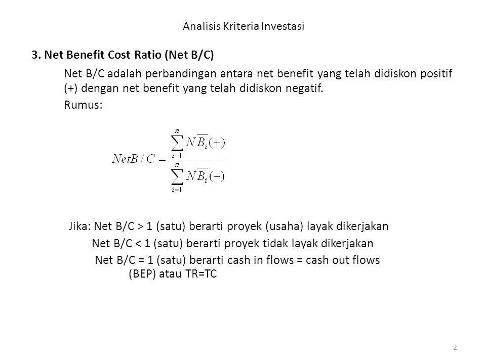 2 Analisis Kriteria Investasi 3. Net Benefit Cost Ratio (Net B/C) Net B/C adalah perbandingan antara net benefit yang telah didiskon positif (+) denga