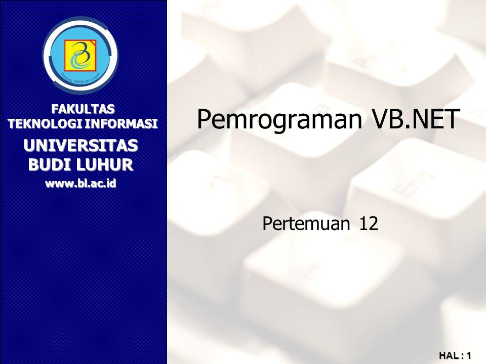 UNIVERSITAS BUDI LUHUR FAKULTAS TEKNOLOGI INFORMASI www.bl.ac.id HAL : 1 Pemrograman VB.NET Pertemuan 12