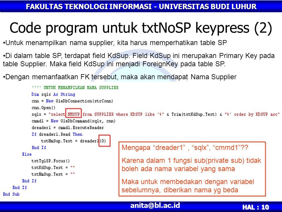 FAKULTAS TEKNOLOGI INFORMASI - UNIVERSITAS BUDI LUHUR HAL : 10 anita@bl.ac.id Code program untuk txtNoSP keypress (2) Untuk menampilkan nama supplier,