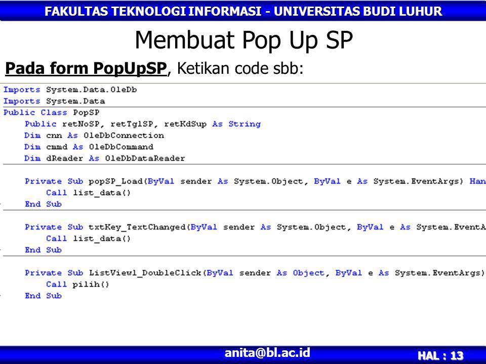 FAKULTAS TEKNOLOGI INFORMASI - UNIVERSITAS BUDI LUHUR HAL : 13 anita@bl.ac.id Membuat Pop Up SP Pada form PopUpSP, Ketikan code sbb: