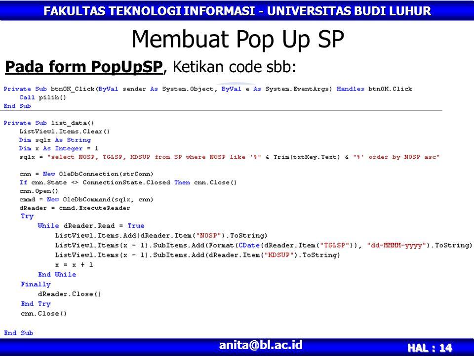 FAKULTAS TEKNOLOGI INFORMASI - UNIVERSITAS BUDI LUHUR HAL : 15 anita@bl.ac.id Code program tombol cari (PopUpSP) Pada form FrmCetakSP, tombol cari, Ketikan code sbb: