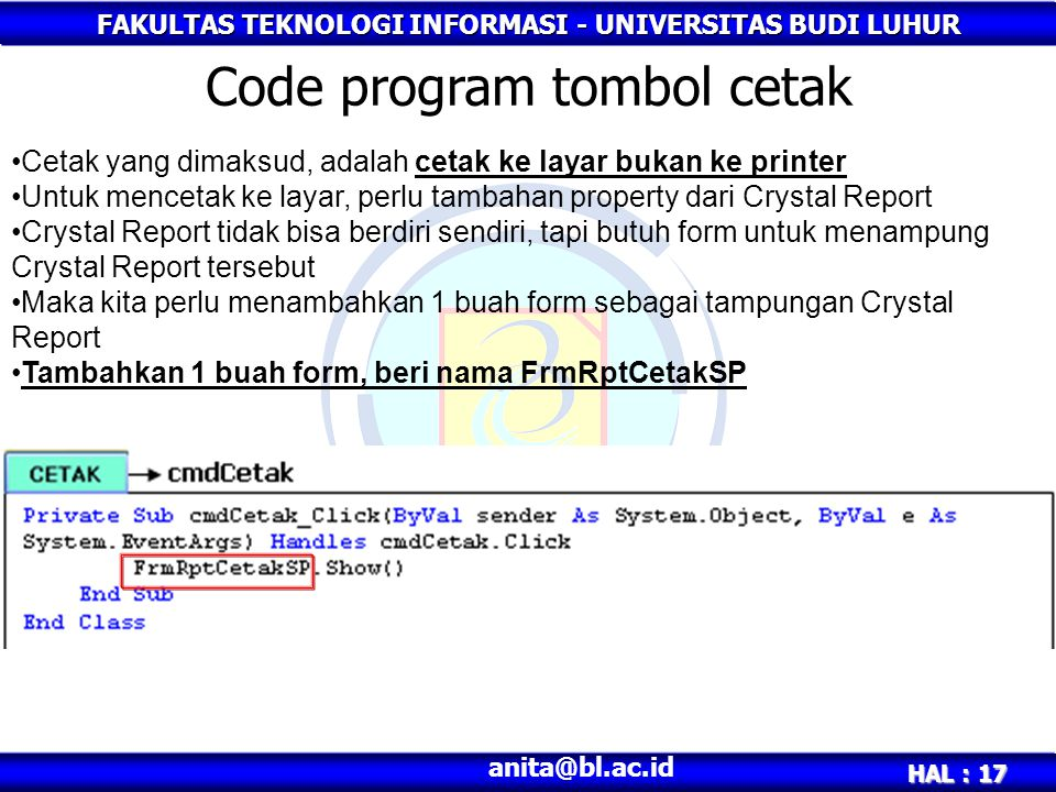 FAKULTAS TEKNOLOGI INFORMASI - UNIVERSITAS BUDI LUHUR HAL : 17 anita@bl.ac.id Code program tombol cetak Cetak yang dimaksud, adalah cetak ke layar buk