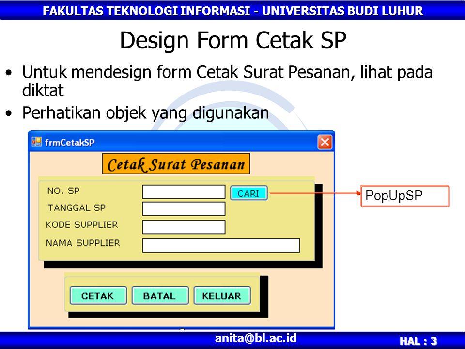 FAKULTAS TEKNOLOGI INFORMASI - UNIVERSITAS BUDI LUHUR HAL : 3 anita@bl.ac.id Untuk mendesign form Cetak Surat Pesanan, lihat pada diktat Perhatikan ob