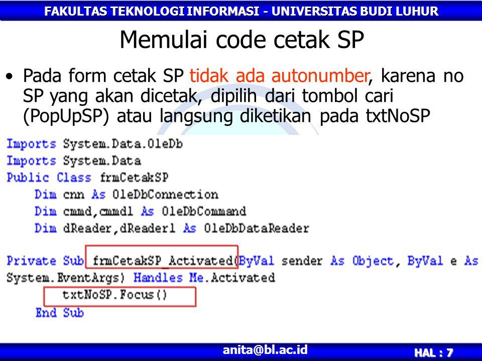 FAKULTAS TEKNOLOGI INFORMASI - UNIVERSITAS BUDI LUHUR HAL : 7 anita@bl.ac.id Memulai code cetak SP Pada form cetak SP tidak ada autonumber, karena no