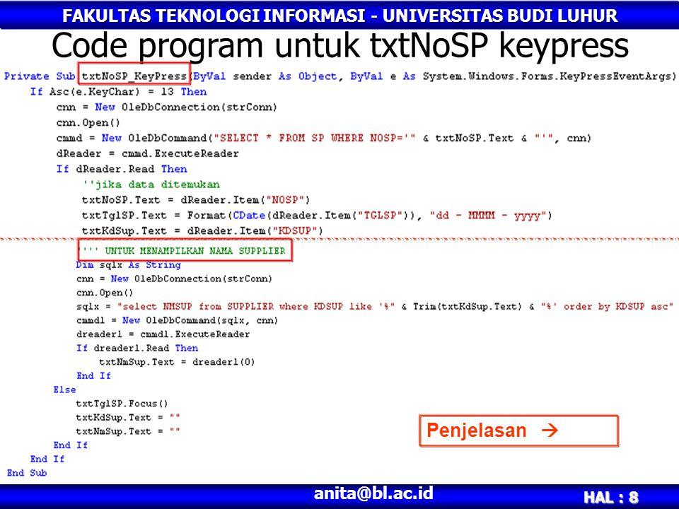 FAKULTAS TEKNOLOGI INFORMASI - UNIVERSITAS BUDI LUHUR HAL : 9 anita@bl.ac.id Code program untuk txtNoSP keypress (1) Bagaimana menampilkan nama Supplier??