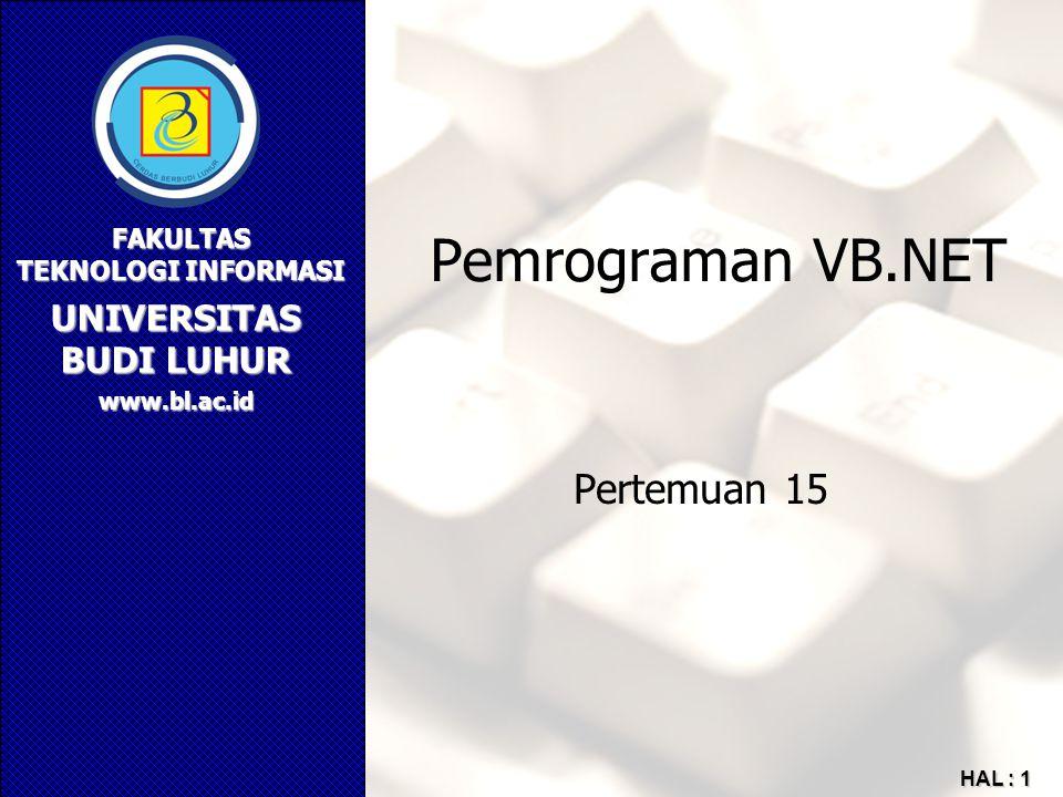UNIVERSITAS BUDI LUHUR FAKULTAS TEKNOLOGI INFORMASI www.bl.ac.id HAL : 1 Pemrograman VB.NET Pertemuan 15