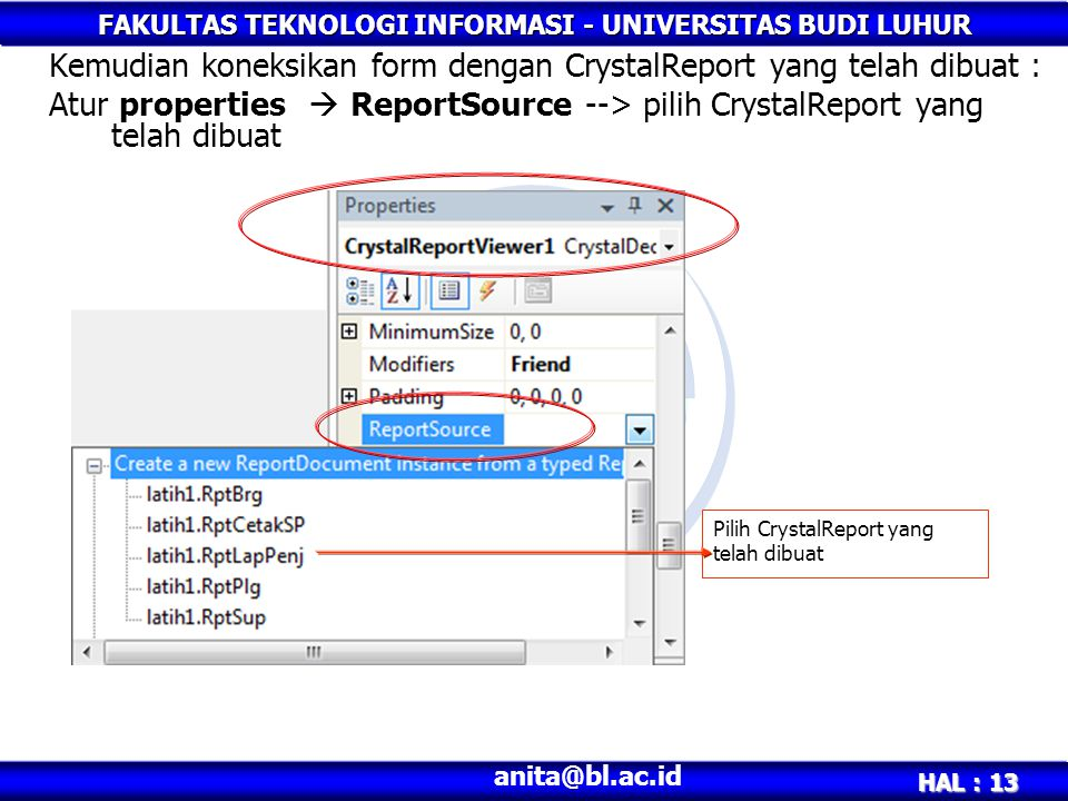 FAKULTAS TEKNOLOGI INFORMASI - UNIVERSITAS BUDI LUHUR HAL : 13 anita@bl.ac.id Kemudian koneksikan form dengan CrystalReport yang telah dibuat : Atur p