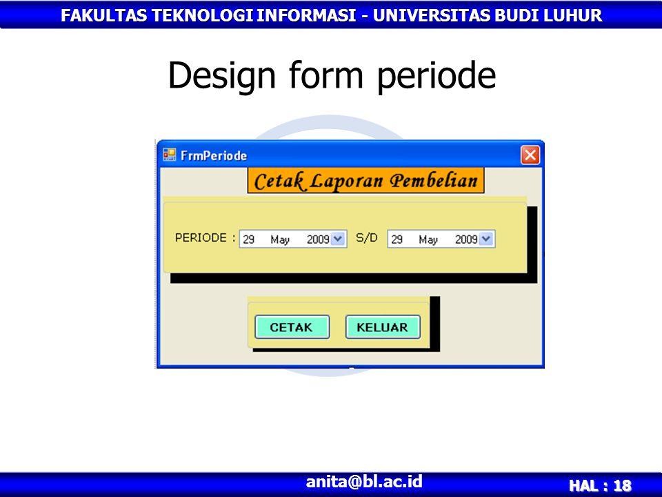 FAKULTAS TEKNOLOGI INFORMASI - UNIVERSITAS BUDI LUHUR HAL : 18 anita@bl.ac.id Design form periode