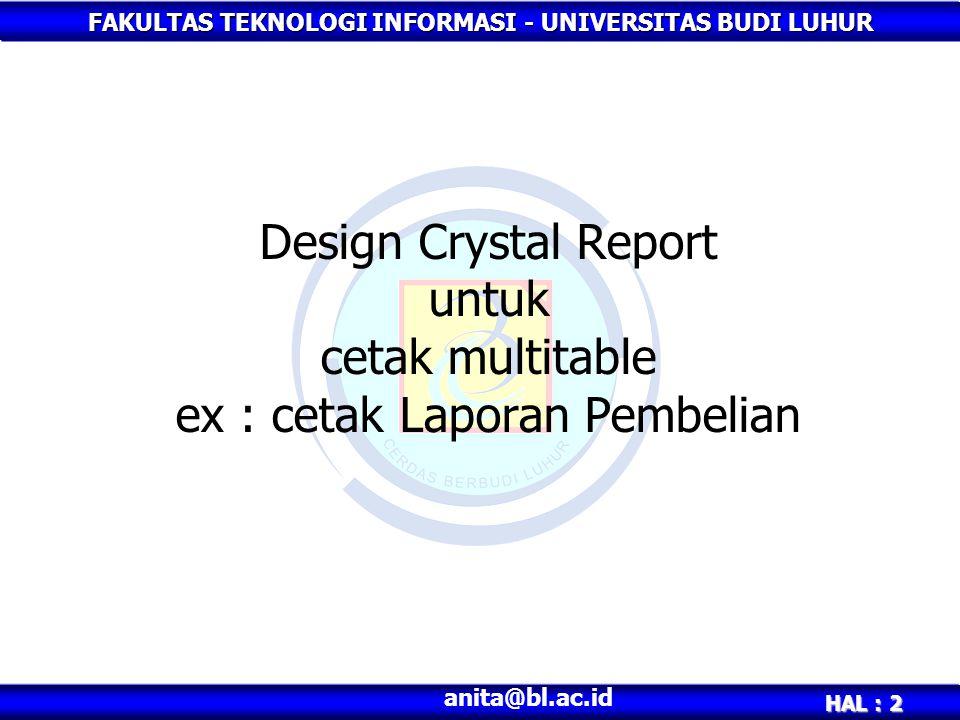 FAKULTAS TEKNOLOGI INFORMASI - UNIVERSITAS BUDI LUHUR HAL : 2 anita@bl.ac.id Design Crystal Report untuk cetak multitable ex : cetak Laporan Pembelian
