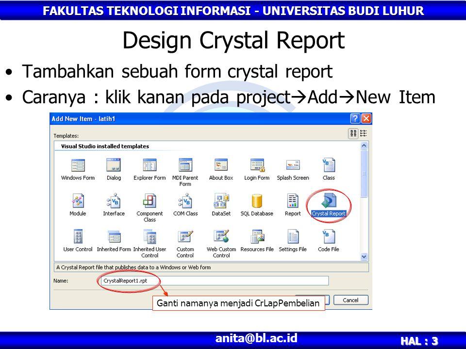 FAKULTAS TEKNOLOGI INFORMASI - UNIVERSITAS BUDI LUHUR HAL : 3 anita@bl.ac.id Design Crystal Report Tambahkan sebuah form crystal report Caranya : klik