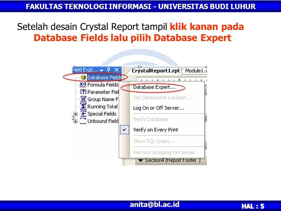 FAKULTAS TEKNOLOGI INFORMASI - UNIVERSITAS BUDI LUHUR HAL : 5 anita@bl.ac.id Setelah desain Crystal Report tampil klik kanan pada Database Fields lalu