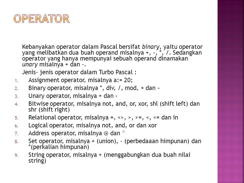 Kebanyakan operator dalam Pascal bersifat binary, yaitu operator yang melibatkan dua buah operand misalnya +, -, *, /. Sedangkan operator yang hanya m