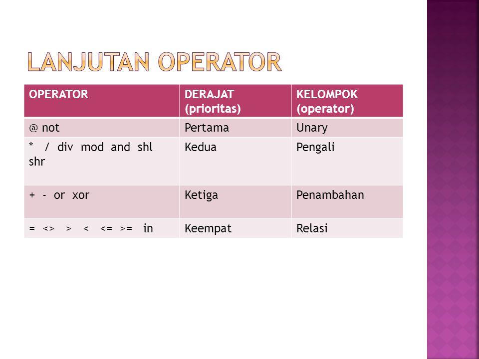 OPERATORDERAJAT (prioritas) KELOMPOK (operator) @ notPertamaUnary * / div mod and shl shr KeduaPengali + - or xorKetigaPenambahan = <> > = inKeempatRe