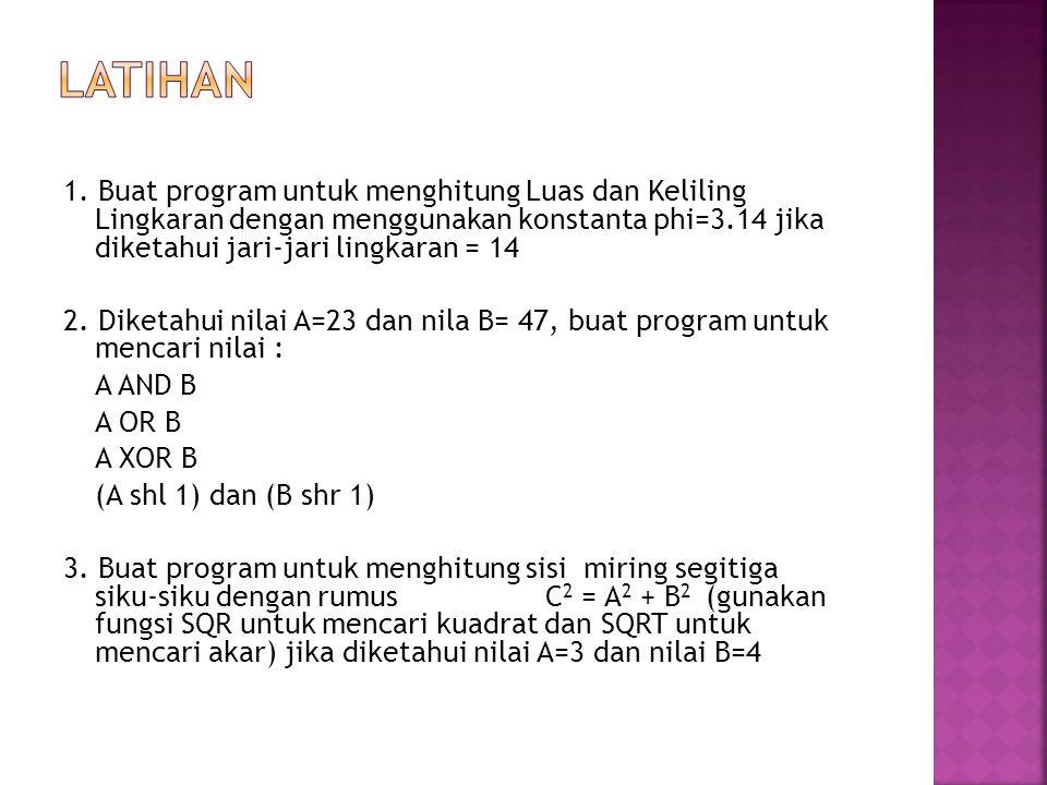 1. Buat program untuk menghitung Luas dan Keliling Lingkaran dengan menggunakan konstanta phi=3.14 jika diketahui jari-jari lingkaran = 14 2. Diketahu