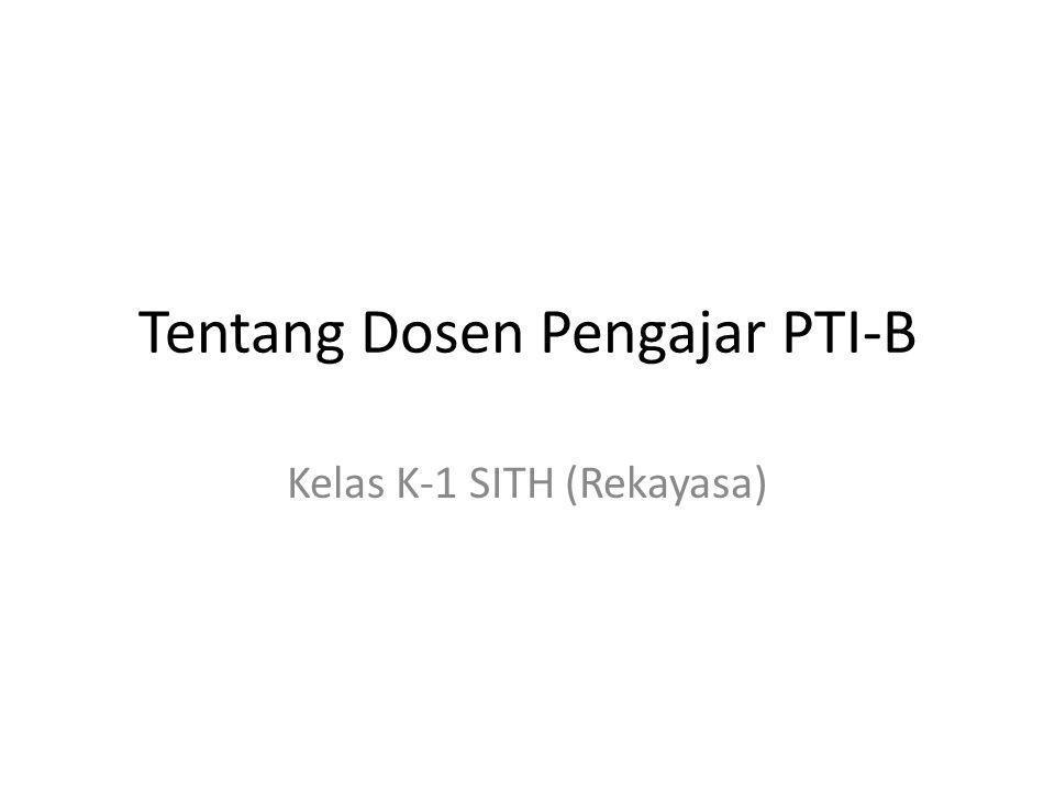 Tentang Dosen Pengajar PTI-B Kelas K-1 SITH (Rekayasa)