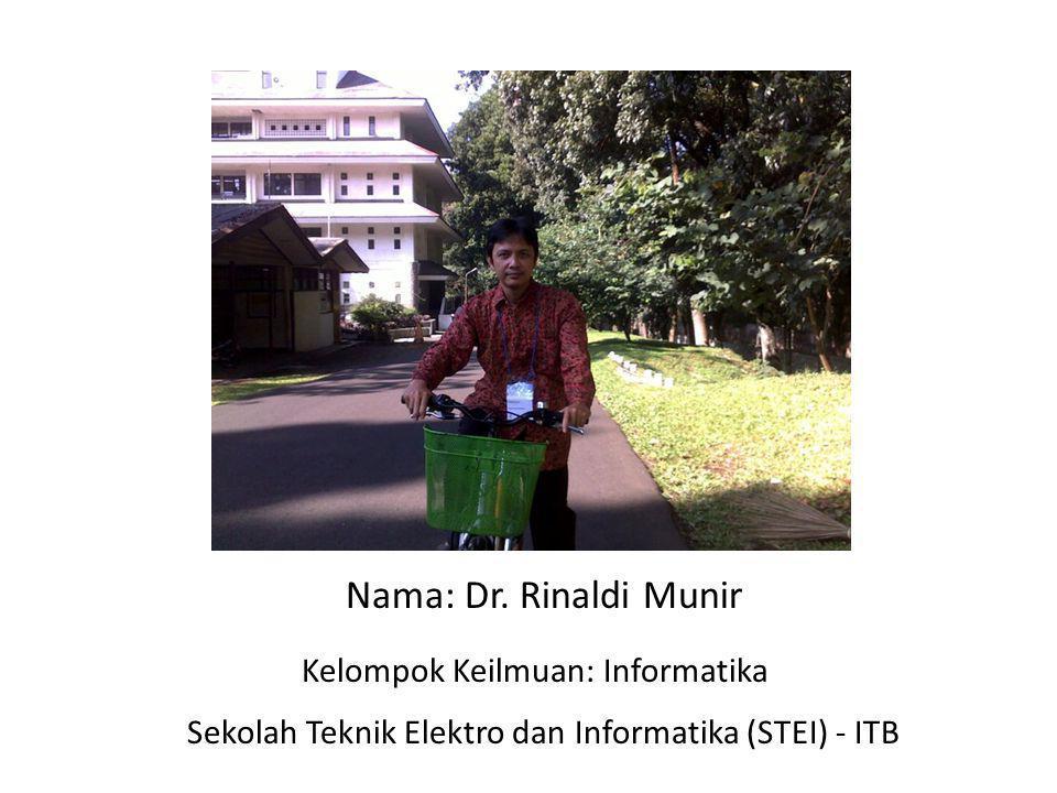 Nama: Dr. Rinaldi Munir Kelompok Keilmuan: Informatika Sekolah Teknik Elektro dan Informatika (STEI) - ITB