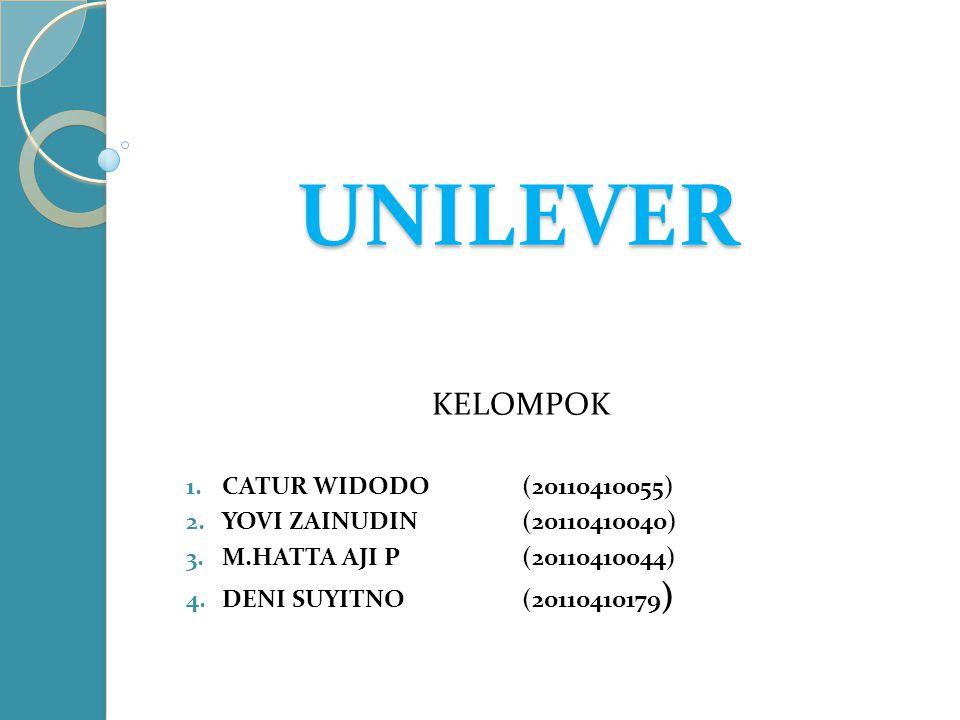 UNILEVER KELOMPOK 1.CATUR WIDODO(20110410055) 2.YOVI ZAINUDIN(20110410040) 3.M.HATTA AJI P(20110410044) 4.DENI SUYITNO(20110410179 )