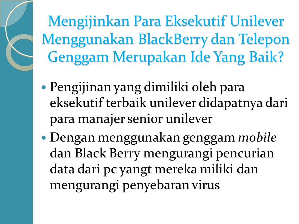 Mengijinkan Para Eksekutif Unilever Menggunakan BlackBerry dan Telepon Genggam Merupakan Ide Yang Baik? Pengijinan yang dimiliki oleh para eksekutif t
