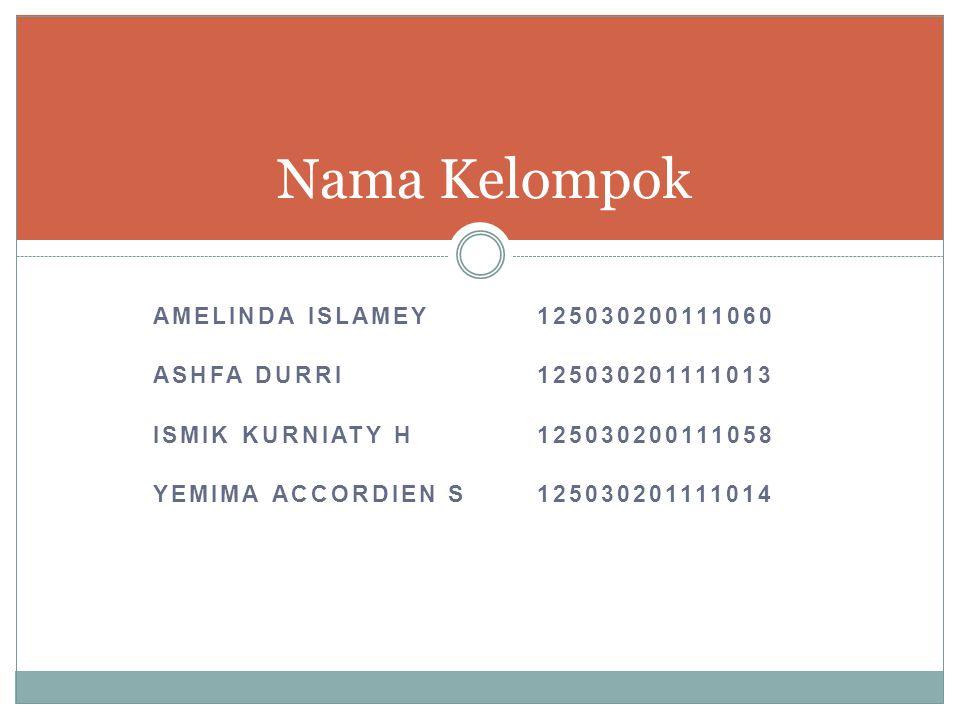 AMELINDA ISLAMEY125030200111060 ASHFA DURRI125030201111013 ISMIK KURNIATY H125030200111058 YEMIMA ACCORDIEN S125030201111014 Nama Kelompok