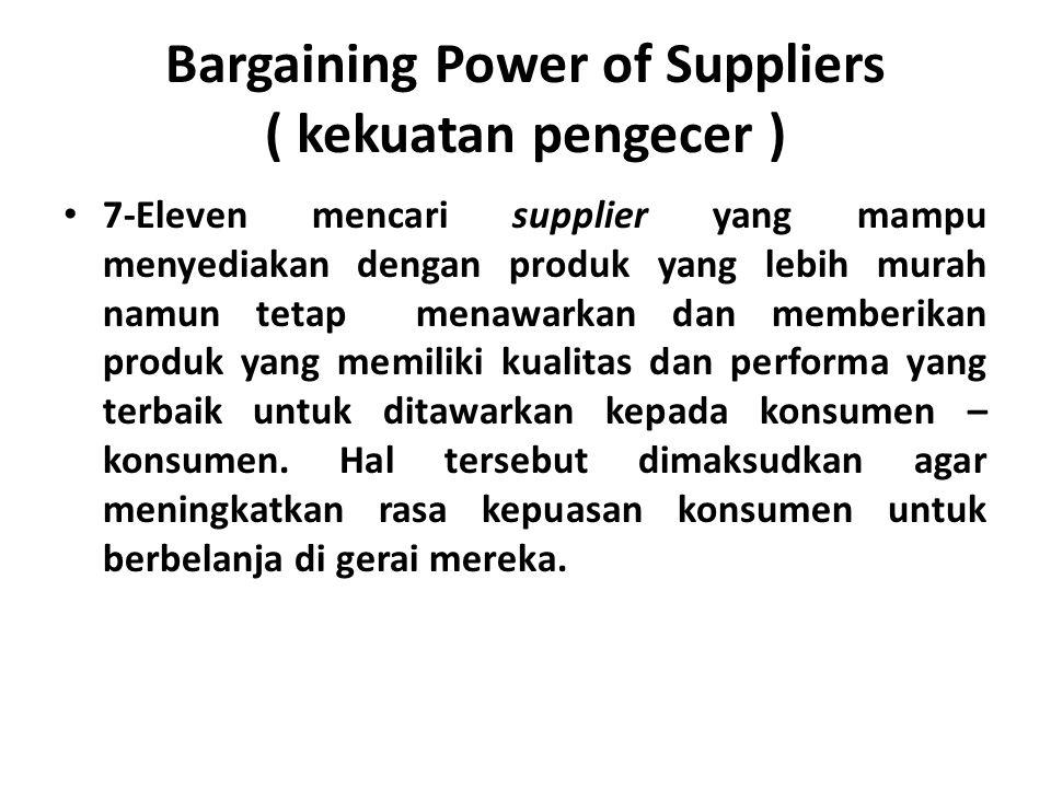 Bargaining Power of Suppliers ( kekuatan pengecer ) 7-Eleven mencari supplier yang mampu menyediakan dengan produk yang lebih murah namun tetap menawarkan dan memberikan produk yang memiliki kualitas dan performa yang terbaik untuk ditawarkan kepada konsumen – konsumen.