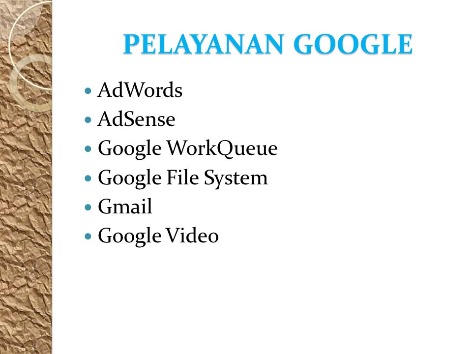PELAYANAN GOOGLE AdWords AdSense Google WorkQueue Google File System Gmail Google Video