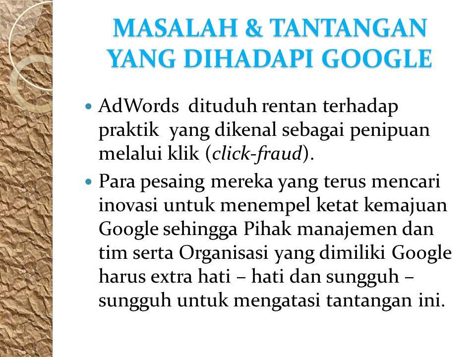MASALAH & TANTANGAN YANG DIHADAPI GOOGLE AdWords dituduh rentan terhadap praktik yang dikenal sebagai penipuan melalui klik (click-fraud).