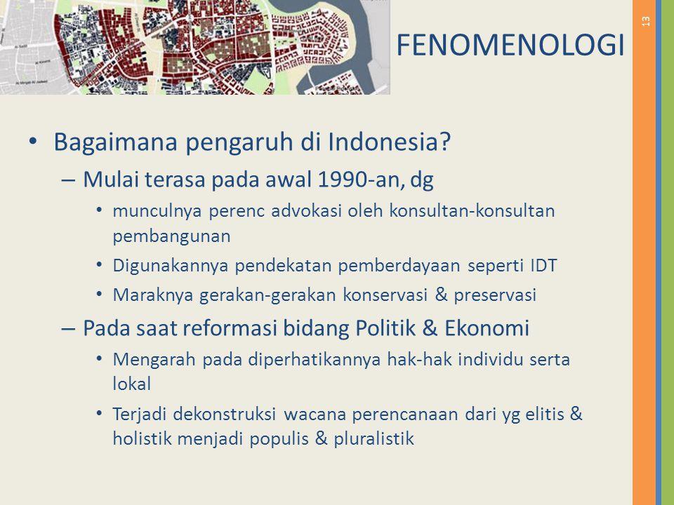 13 Bagaimana pengaruh di Indonesia? – Mulai terasa pada awal 1990-an, dg munculnya perenc advokasi oleh konsultan-konsultan pembangunan Digunakannya p