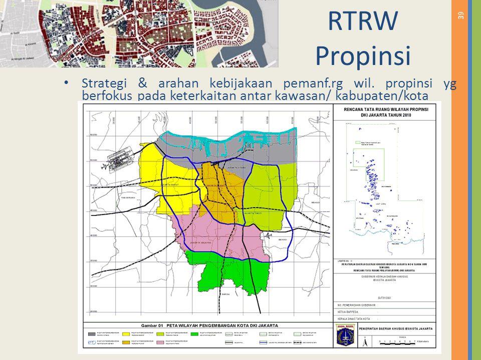 39 RTRW Propinsi Strategi & arahan kebijakaan pemanf.rg wil. propinsi yg berfokus pada keterkaitan antar kawasan/ kabupaten/kota