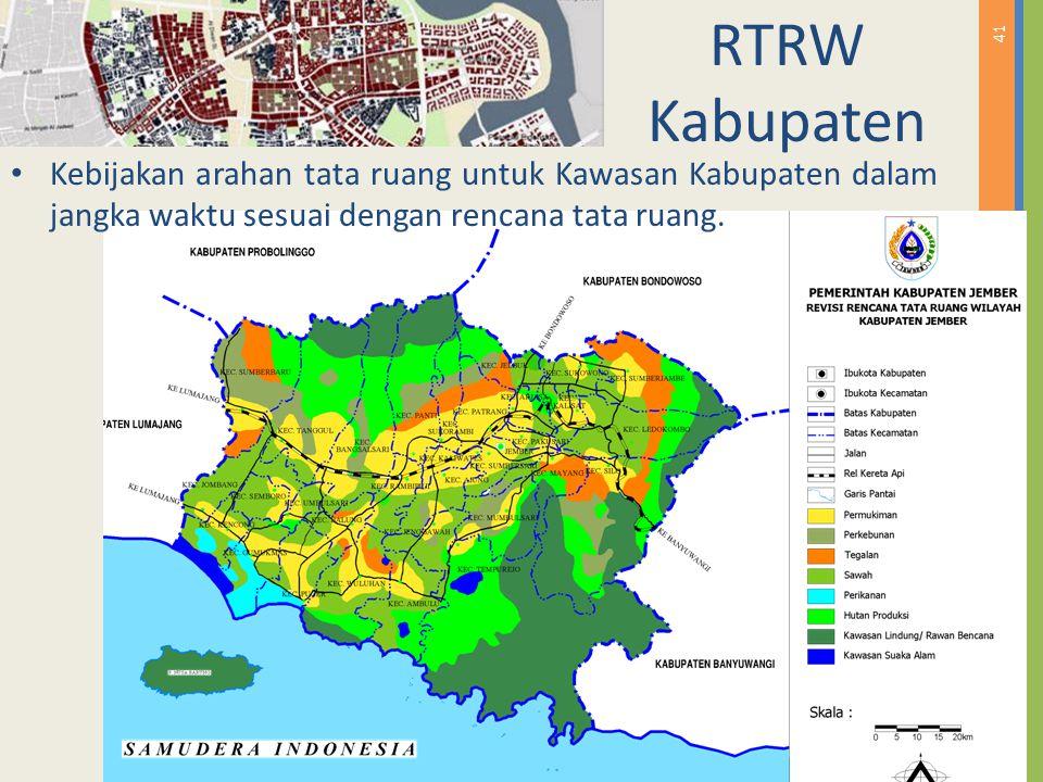 41 RTRW Kabupaten Kebijakan arahan tata ruang untuk Kawasan Kabupaten dalam jangka waktu sesuai dengan rencana tata ruang.