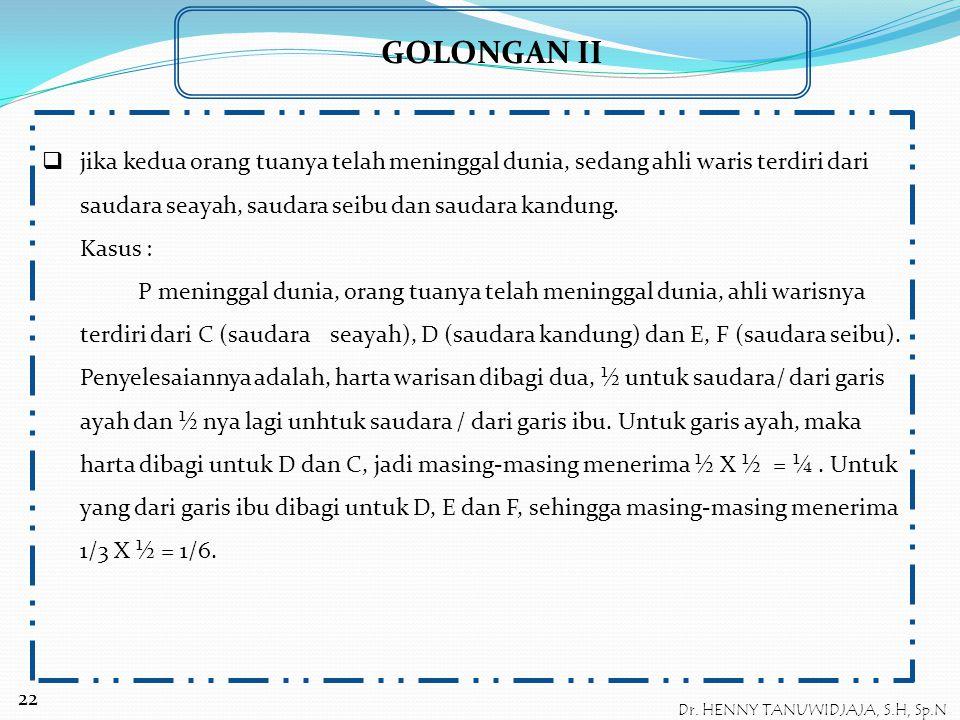 GOLONGAN II  Jika ayah atau ibu saja yang masih hidup. Jika tinggal ayah atau ibu saja yang masih hidup yang mewaris bersama-sama saudara sekandung,