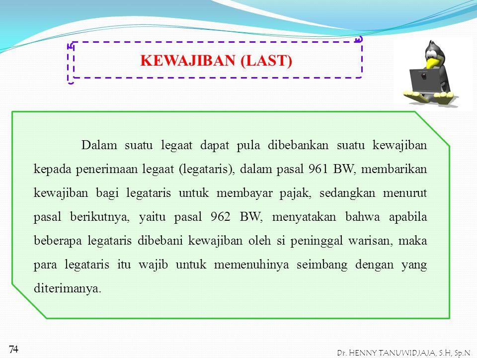 Demikian juga menurut pasal 955 dan pasal 958 BW dapat disimpulkan mengenai perbedaan antara ERFSTELLING DAN LEGAAT, dimana orang yang mendapat erfste