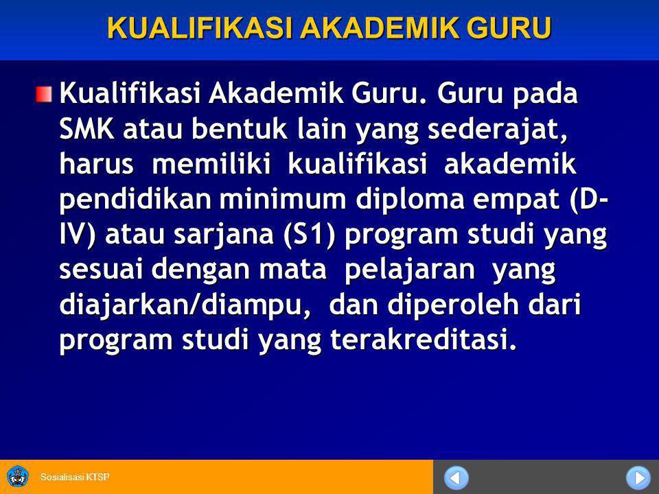 Sosialisasi KTSP KUALIFIKASI AKADEMIK GURU Kualifikasi Akademik Guru.