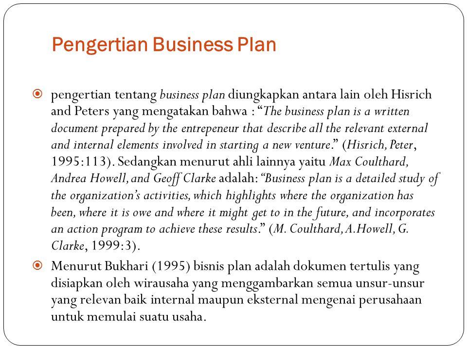 """Pengertian Business Plan  pengertian tentang business plan diungkapkan antara lain oleh Hisrich and Peters yang mengatakan bahwa : """"The business plan"""