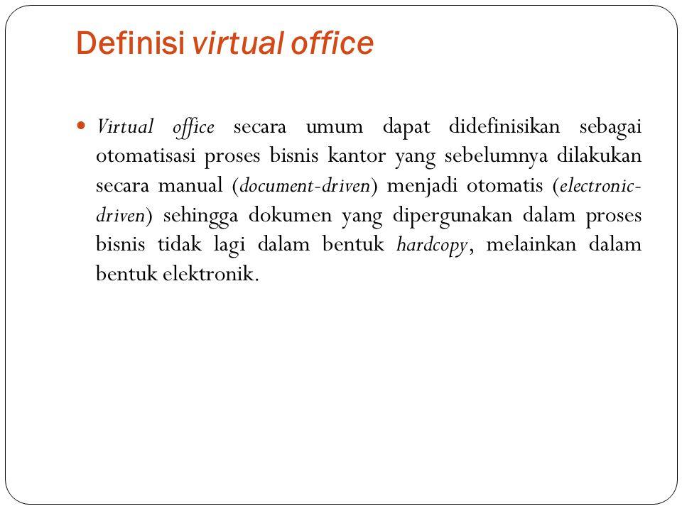 Definisi virtual office Virtual office secara umum dapat didefinisikan sebagai otomatisasi proses bisnis kantor yang sebelumnya dilakukan secara manua