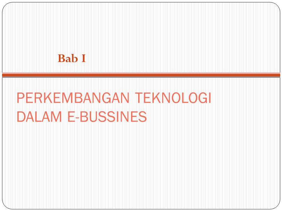 PERKEMBANGAN TEKNOLOGI DALAM E-BUSSINES Bab I