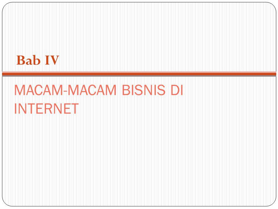 MACAM-MACAM BISNIS DI INTERNET Bab IV