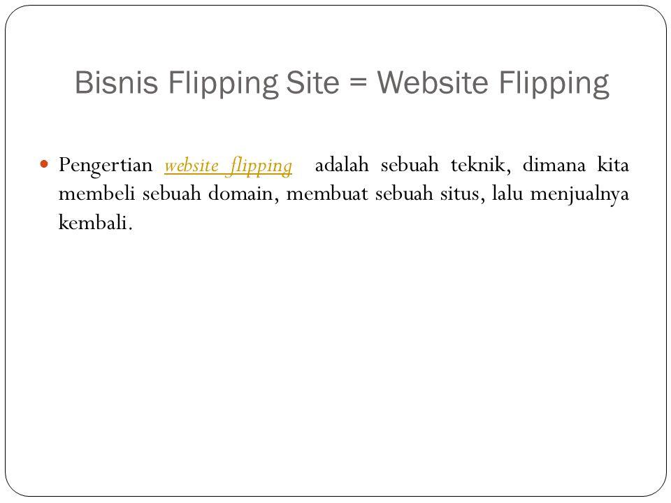 Bisnis Flipping Site = Website Flipping Pengertian website flipping adalah sebuah teknik, dimana kita membeli sebuah domain, membuat sebuah situs, lal