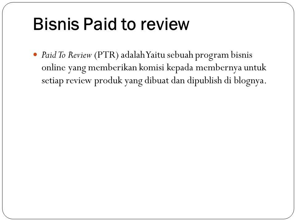 Bisnis Paid to review Paid To Review (PTR) adalah Yaitu sebuah program bisnis online yang memberikan komisi kepada membernya untuk setiap review produ
