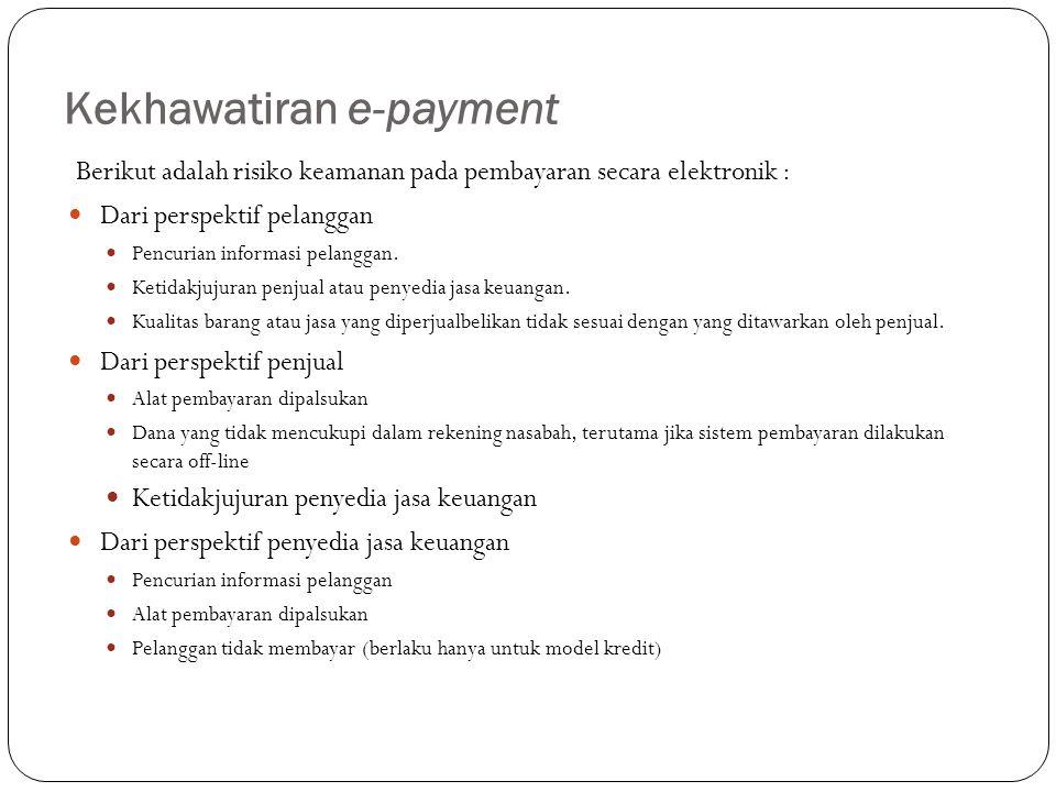 Kekhawatiran e-payment Berikut adalah risiko keamanan pada pembayaran secara elektronik : Dari perspektif pelanggan Pencurian informasi pelanggan. Ket