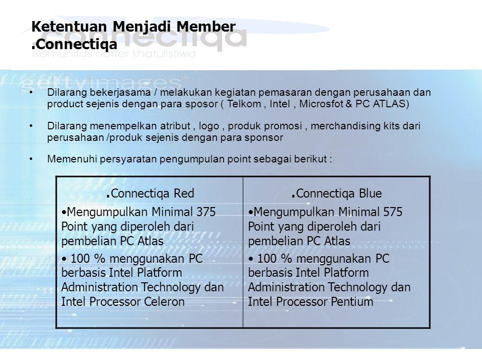 Ketentuan Menjadi Member.Connectiqa Dilarang bekerjasama / melakukan kegiatan pemasaran dengan perusahaan dan product sejenis dengan para sposor ( Tel