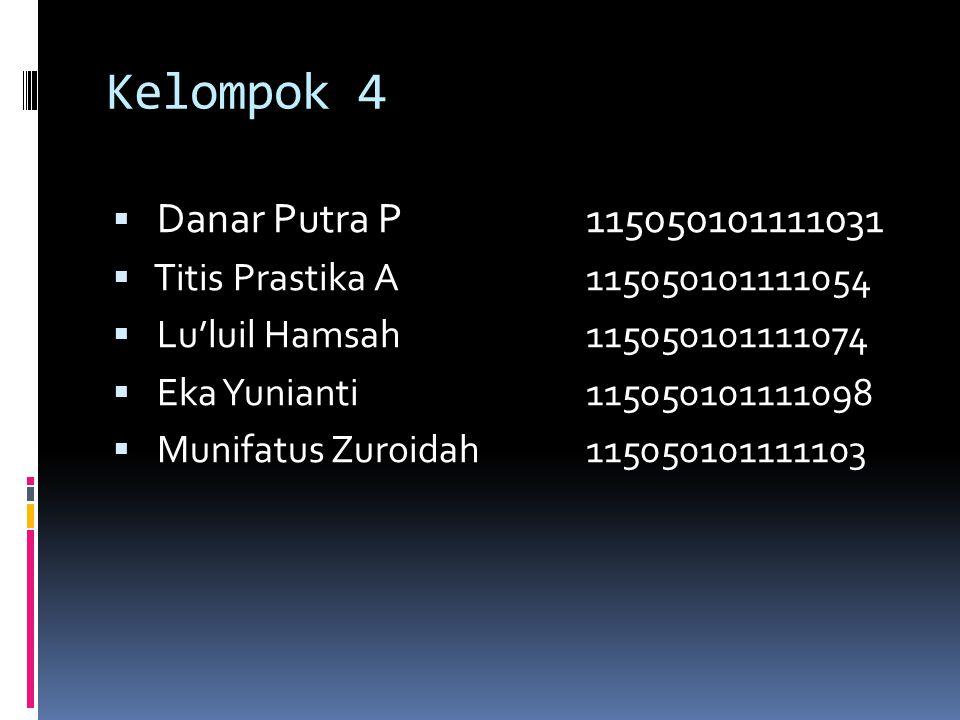 Kelompok 4  Danar Putra P115050101111031  Titis Prastika A115050101111054  Lu'luil Hamsah115050101111074  Eka Yunianti115050101111098  Munifatus Zuroidah115050101111103