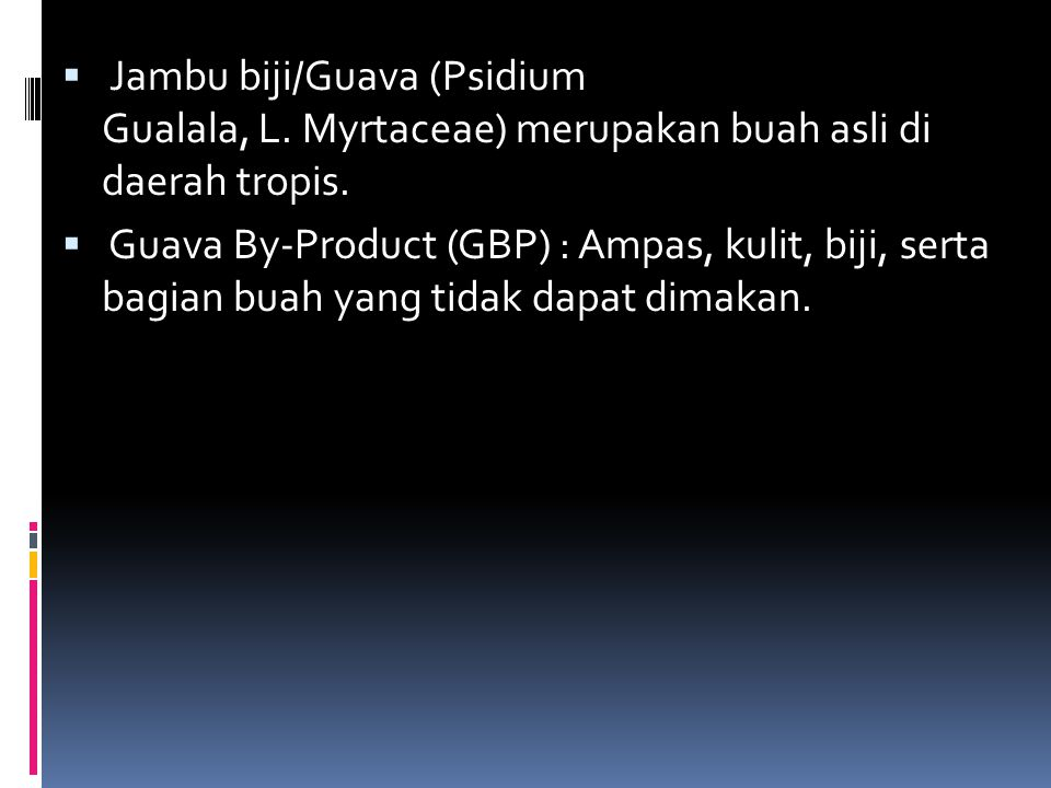  Jambu biji/Guava (Psidium Gualala, L.Myrtaceae) merupakan buah asli di daerah tropis.