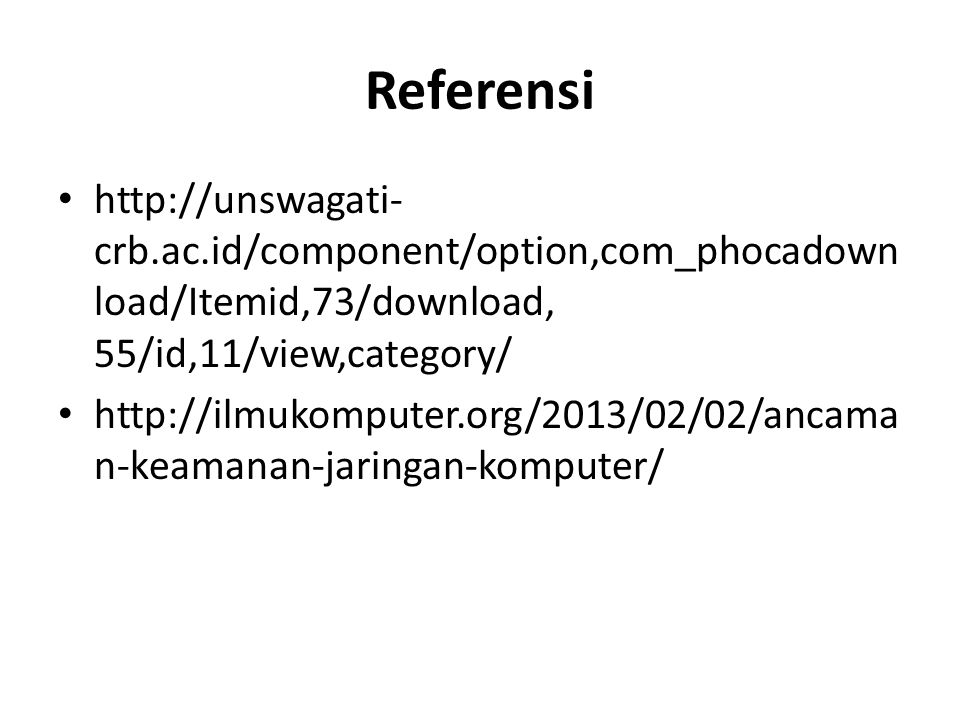 Referensi http://unswagati- crb.ac.id/component/option,com_phocadown load/Itemid,73/download, 55/id,11/view,category/ http://ilmukomputer.org/2013/02/