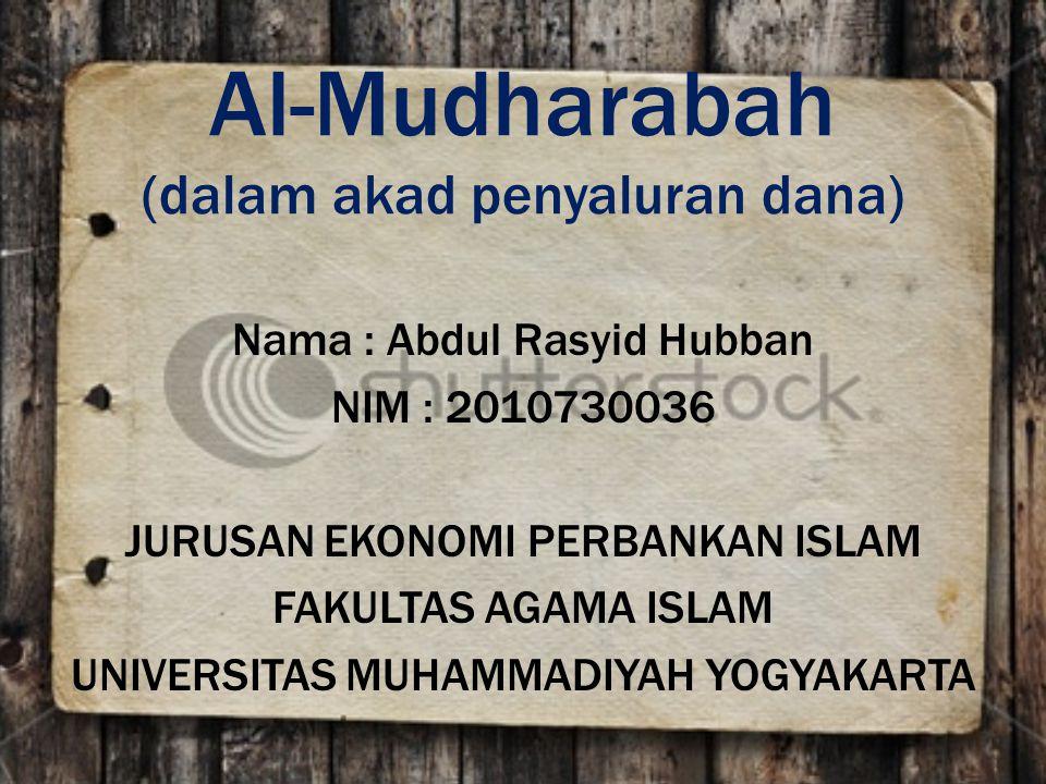 Al-Mudharabah (dalam akad penyaluran dana) Nama : Abdul Rasyid Hubban NIM : 2010730036 JURUSAN EKONOMI PERBANKAN ISLAM FAKULTAS AGAMA ISLAM UNIVERSITA