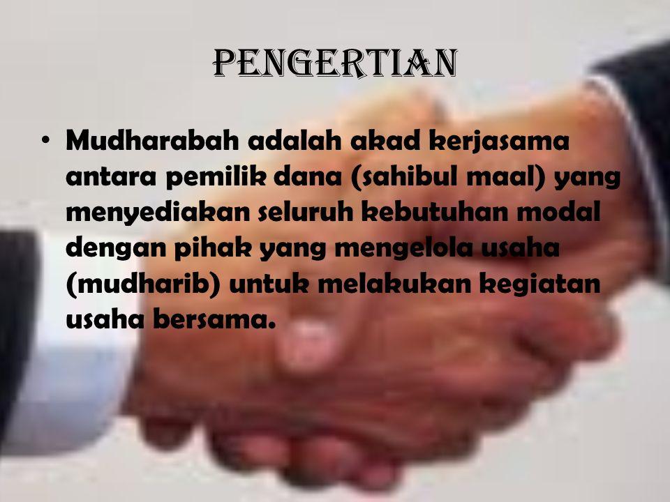 Pengertian Mudharabah adalah akad kerjasama antara pemilik dana (sahibul maal) yang menyediakan seluruh kebutuhan modal dengan pihak yang mengelola us